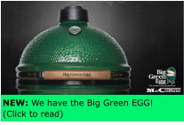 NEW: We have the Big Green EGG! (Click to read)