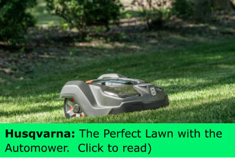Husqvarna: The Perfect Lawn with the Automower.  Click to read)
