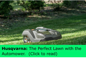 Husqvarna: The Perfect Lawn with the Automower.  (Click to read)
